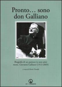 Pronto... sono don Galliano. Biografia di un parroco (e non solo) mons. Giovanni Galliano (1913-2009). Con DVD