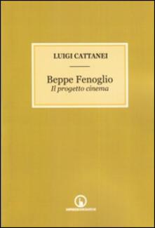 Beppe Fenoglio. Il progetto cinema - Luigi Cattanei - copertina