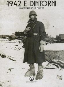 1942 e dintorni. Una storia nella guerra - Bruno Fantozzi - copertina