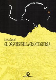 Gli orsaresi nella grande guerra - Luisa Rapetti - copertina