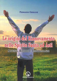 Le origini del Rinnovamento nello Spirito Santo ad Asti. Appunti, ricordi e testimonianze - Piermarino Gherlone - copertina