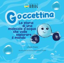 Antondemarirreguera.es Goccettina. La storia di una molecola d'acqua che volle esplorare il mondo. Ediz. illustrata Image