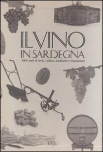Il vino in Sardegna. 3000 anni di storia, cultura, tradizione e innovazione