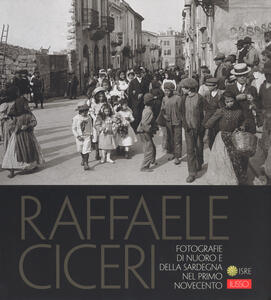 Raffaele Ciceri. Fotografie di Nuoro e della Sardegna nel primo Novecento