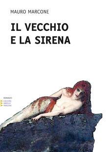 Il vecchio e la sirena. Ediz. a caratteri grandi - Mauro Marcone - copertina