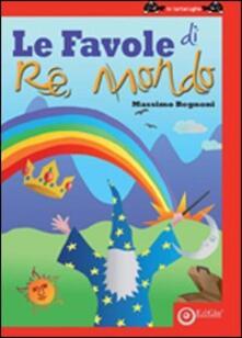 Le favole di re mondo - Massimo Begnoni - copertina