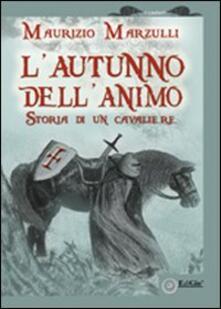 L' autunno dell'animo. Storia di un cavaliere - Maurizio Marzulli - copertina