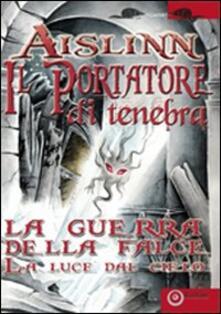 Il portatore di tenebra. La guerra della falce. Vol. 1: La luce del cielo..pdf