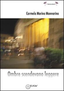 Ombre scendevano leggere - Carmela Mannarino,Marino Mannarino - copertina