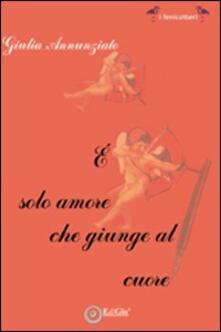 È solo amore che giunge al cuore - Giulia Annunziato - copertina