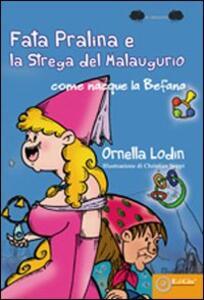 La fata pralina e la strega del Malaugurio. Come nacque la befana - Ornella Lodin - copertina