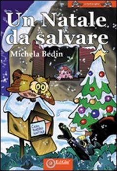 Immagini Di Natale Da Salvare.Un Natale Da Salvare Michela Bedin Libro Edigio Le Tartarughe Ibs