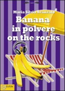 Banana in polvere on the rocks - Maria Silvia Avanzato - copertina
