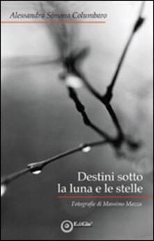 Destini sotto la luna e le stelle - Alessandra Columbaro - copertina