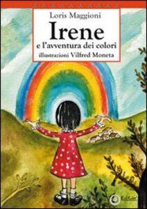 Irene e l'avventura dei colori. 10° Premio letterario nazionale «La fiaba di Selvino» 2010