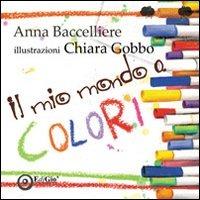 Il Il mio mondo a colori - Bacellieri Anna - wuz.it