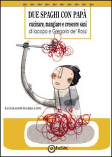 Due spaghi con papà. Cucinare, mangiare e crescere sani - Jacopo De Rossi - copertina
