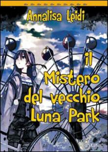 Il mistero del vecchio Luna Park - Annalisa Leidi - copertina