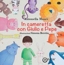 In cameretta con Giulio e Pepe. Ediz. illustrata - Antonella Mauri - copertina