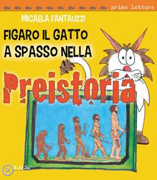Figaro il gatto a spasso nella Preistoria - Micaela Fantauzzi - copertina