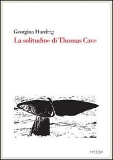 La solitudine di Thomas Cave - Georgina Harding - copertina