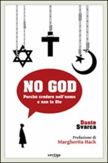 No God. Perché credere nell'uomo e non in Dio - Dante Svarca - copertina