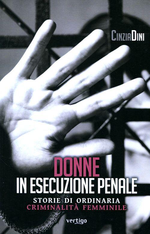 Donne in esecuzione penale. Storie di ordinaria criminalità femminile