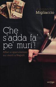 Che s'addà fa' pe' muri! Affari e speculazioni sui morti a Napoli