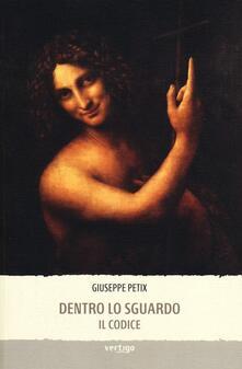 Dentro lo sguardo. Il codice - Giuseppe Petix - copertina