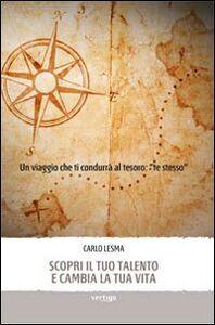 Libro Scopri il tuo talento e cambia la tua vita Carlo Lesma