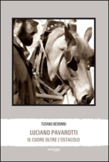 Luciano Pavarotti. Il cuore oltre l'ostacolo - Tiziano Bedonni - copertina