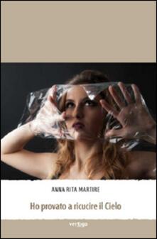 Ho provato a ricucire il cielo - Anna Rita Martire - copertina