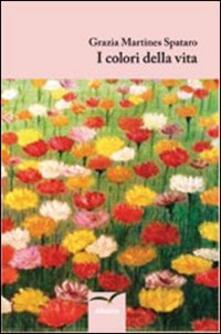 I colori della vita - Grazia Martines Spataro - copertina