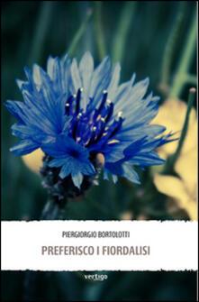 Preferisco i fiordalisi - Piergiorgio Bortolotti - copertina