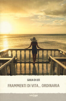 Frammenti di vita... ordinaria - Giulia Di Leo - copertina