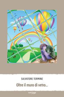 Oltre il muro di vetro... - Salvatore Termine - copertina