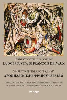 La doppia vita di François Delvaux. Ediz. italiana e russa - Umberto Vitiello - copertina