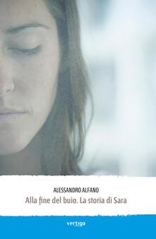 Alla fine del buio. La storia di Sara - Alessandro Alfano - copertina