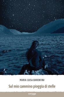 Sul mio cammino pioggia di stelle - Maria Luisa Barontini - copertina