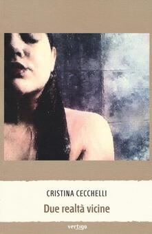 Due realtà vicine - Cristina Cecchelli - copertina