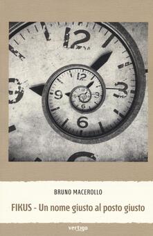 Fikus. Un nome giusto al posto giusto - Bruno Macerollo - copertina