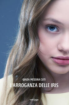 L' arroganza delle iris - Giada Messina Cuti - ebook