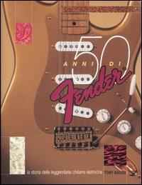 Cinquanta anni di Fender. La storia delle leggendarie chitarre elettriche - Bacon Tony - wuz.it