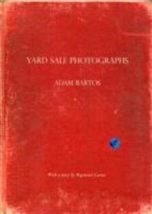 Yard sale photographs. Ediz. italiana e inglese - Adam Bartos,Raymond Carver - copertina