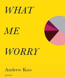 Andrew Kuo: what me worry. Ediz. illustrata - copertina