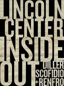 Lincoln Center Inside out. An architectural account