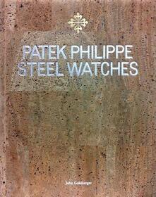 Patek Philippe. Steel watches. Limited edition. Ediz. illustrata - John Goldberger - copertina