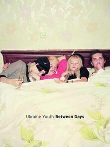 Ukraine youth. Between days. Ediz. illustrata - Daniel King - copertina