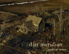 Dirt meridian - Andrew Moore - copertina