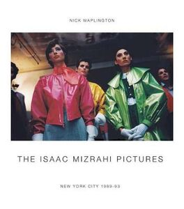 The Isaac Mizrahi pictures. New York City 1989-1992